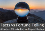Facts vs Fortune Telling:Alberta's Climate Future